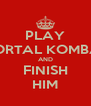 PLAY MORTAL KOMBAT AND FINISH HIM - Personalised Poster A4 size