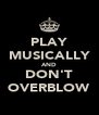 PLAY MUSICALLY AND DON'T OVERBLOW - Personalised Poster A4 size