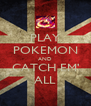 PLAY POKEMON AND CATCH EM' ALL - Personalised Poster A4 size