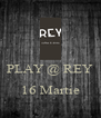 PLAY @ REY  16 Martie  - Personalised Poster A4 size
