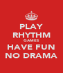 PLAY RHYTHM GAMES HAVE FUN NO DRAMA - Personalised Poster A4 size