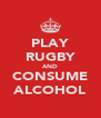 PLAY RUGBY AND CONSUME ALCOHOL - Personalised Poster A4 size