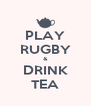 PLAY RUGBY & DRINK TEA - Personalised Poster A4 size