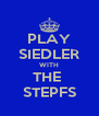 PLAY SIEDLER WITH THE  STEPFS - Personalised Poster A4 size