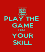 PLAY THE  GAME TEST  YOUR SKILL - Personalised Poster A4 size