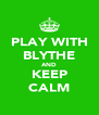 PLAY WITH BLYTHE AND KEEP CALM - Personalised Poster A4 size