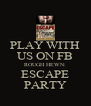 PLAY WITH US ON FB ROUGH HEWN: ESCAPE PARTY - Personalised Poster A4 size