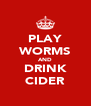 PLAY WORMS AND DRINK CIDER - Personalised Poster A4 size