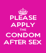 PLEASE APPLY THE CONDOM AFTER SEX - Personalised Poster A4 size