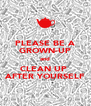 PLEASE BE A GROWN-UP and CLEAN UP  AFTER YOURSELF - Personalised Poster A4 size