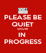 PLEASE BE QUIET SHOW IN  PROGRESS - Personalised Poster A4 size