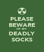 PLEASE BEWARE OF MY DEADLY SOCKS - Personalised Poster A4 size