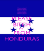 PLEASE BITCH I'M  FROM HONDURAS - Personalised Poster A4 size