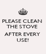 PLEASE CLEAN  THE STOVE   AFTER EVERY  USE! - Personalised Poster A4 size
