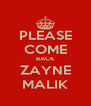 PLEASE COME BACK ZAYNE MALIK - Personalised Poster A4 size