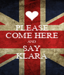 PLEASE COME HERE AND SAY KLARA - Personalised Poster A4 size