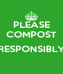 PLEASE COMPOST  RESPONSIBLY  - Personalised Poster A4 size