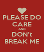 PLEASE DO CARE AND DON't BREAK ME - Personalised Poster A4 size