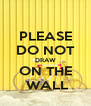 PLEASE DO NOT DRAW ON THE  WALL - Personalised Poster A4 size
