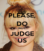PLEASE, DO NOT JUDGE US - Personalised Poster A4 size