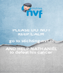 PLEASE DO NOT KEEP CALM go to stichting-nvf.nl AND HELP NATHANIËL to defeat his cancer - Personalised Poster A4 size