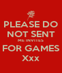 PLEASE DO NOT SENT ME INVITES FOR GAMES Xxx - Personalised Poster A4 size