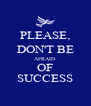 PLEASE, DON'T BE AFRAID OF SUCCESS - Personalised Poster A4 size