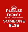 PLEASE DON'T BE IN LOVE WITH SOMEONE ELSE - Personalised Poster A4 size