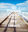 Please Don't Break My Heart - Personalised Poster A4 size