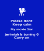 Please don't  Keep calm My movie Star jerimiah Is turning 6 Carry on - Personalised Poster A4 size