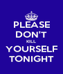PLEASE DON'T KILL YOURSELF TONIGHT - Personalised Poster A4 size