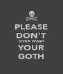 PLEASE DON'T OVER WASH YOUR GOTH - Personalised Poster A4 size