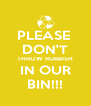 PLEASE  DON'T THROW RUBBISH IN OUR BIN!!! - Personalised Poster A4 size
