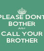 PLEASE DONT BOTHER JUST CALL YOUR BROTHER - Personalised Poster A4 size