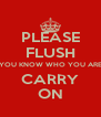 PLEASE FLUSH (YOU KNOW WHO YOU ARE) CARRY ON - Personalised Poster A4 size