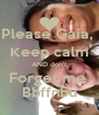 Please Gaia,  Keep calm AND don't Forget me  Bbffnbu - Personalised Poster A4 size