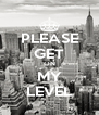 PLEASE GET ON MY LEVEL - Personalised Poster A4 size