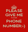 PLEASE GIVE ME YOUR PHONE NUMBER:-) - Personalised Poster A4 size