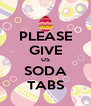 PLEASE GIVE US SODA TABS - Personalised Poster A4 size