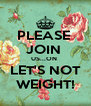 PLEASE  JOIN  US...ON  LET'S NOT WEIGHT! - Personalised Poster A4 size