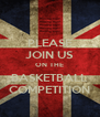 PLEASE JOIN US ON THE BASKETBALL COMPETITION - Personalised Poster A4 size