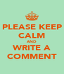 PLEASE KEEP CALM AND WRITE A COMMENT - Personalised Poster A4 size