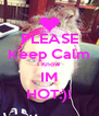 PLEASE Keep Calm I Know  IM HOT:)! - Personalised Poster A4 size