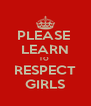 PLEASE  LEARN TO  RESPECT GIRLS - Personalised Poster A4 size