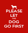 PLEASE LET THE DOG GO FIRST - Personalised Poster A4 size