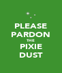 PLEASE PARDON THE PIXIE DUST - Personalised Poster A4 size