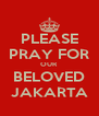 PLEASE PRAY FOR OUR BELOVED JAKARTA - Personalised Poster A4 size