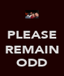 PLEASE  REMAIN ODD - Personalised Poster A4 size
