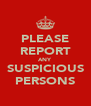 PLEASE REPORT ANY SUSPICIOUS PERSONS - Personalised Poster A4 size