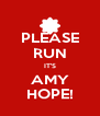 PLEASE RUN IT'S AMY HOPE! - Personalised Poster A4 size